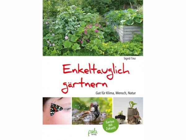 Enkeltauglich gärtnern - Gut für Klima, Mensch, Natur