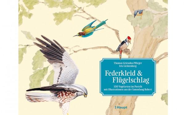 Federkleid & Flügelschlag - 100 Vogelarten im Porträt