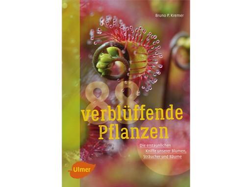 Bruno P. Kremer - 88 verblüffende Pflanzen