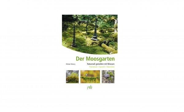 Der Moosgarten - Naturnah gestalten mit Moosen