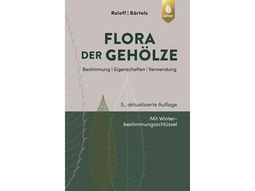 Flora der Gehölze - Bestimmung, Eigenschaften, Verwendung