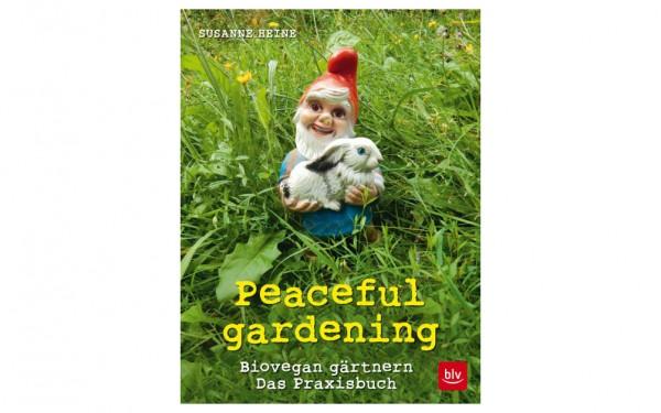 Peaceful gardening - Biovegan gärtnern